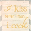 Kitchen Pallet Art: I Kiss Better Than I Cook